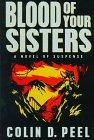 BLOOD OF YOUR SISTERS by Colin D. Peel