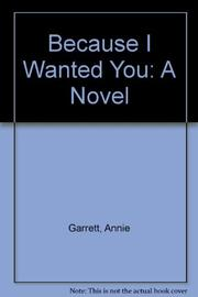 BECAUSE I WANTED YOU by Annie Garrett