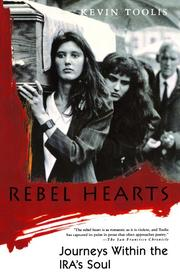 REBEL HEARTS: Journeys Within the IRA's Soul by Kevin Toolis