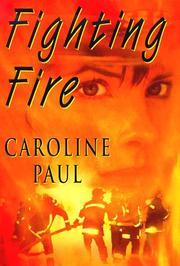 FIGHTING FIRE by Caroline Paul