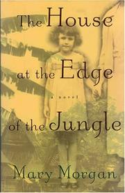 THE HOUSE AT THE EDGE OF THE JUNGLE by Mary Morgan