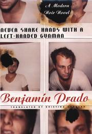 NEVER SHAKE HANDS WITH A LEFT-HANDED GUNMAN by Benjamín Prado