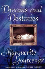 DREAMS AND DESTINIES by Marguerite Yourcenar