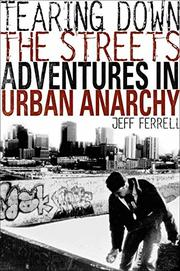 TEARING DOWN THE STREETS by Jeff Ferrell