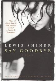 SAY GOODBYE by Lewis Shiner