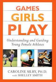 GAMES GIRLS PLAY by Caroline Silby