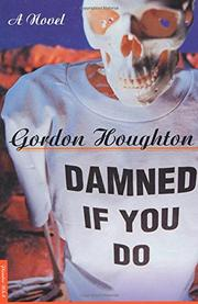DAMNED IF YOU DO by Gordon Houghton