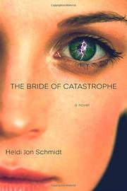 THE BRIDE OF CATASTROPHE by Heidi Jon Schmidt
