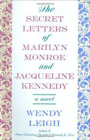 THE SECRET LETTERS OF MARILYN MONROE AND JACQUELINE KENNEDY by Wendy Leigh