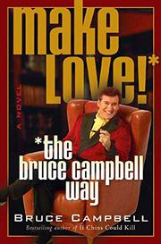 MAKE LOVE THE BRUCE CAMPBELL WAY by Bruce Campbell