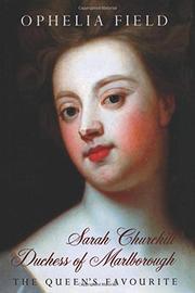 SARAH CHURCHILL: DUCHESS OF MARLBOROUGH by Ophelia Field