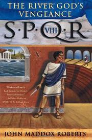 SPQR VIII: THE RIVER GOD'S VENGEANCE by John Maddox  Roberts