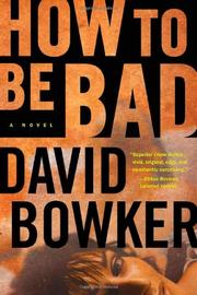 HOW TO BE BAD by David Bowker