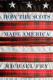 HOW THE SCOTS MADE AMERICA by Michael Fry