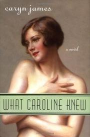 WHAT CAROLINE KNEW by Caryn James