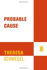PROBABLE CAUSE by Theresa Schwegel