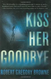 KISS HER GOODBYE by Robert Gregory Browne
