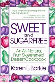 SWEET AND SUGARFREE: An All Natural Fruit-Sweetened Dessert Cookbook by Karen E. Barkie