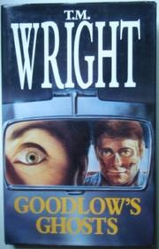 GOODLOW'S GHOSTS by T.M. Wright