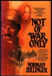 NOT OF WAR ONLY by Norman Zollinger