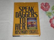 SPEAK DAGGERS TO HER by Rosemary Edghill