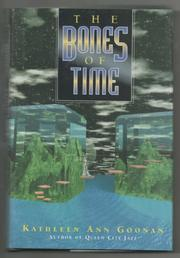 THE BONES OF TIME by Kathleen Ann Goonan