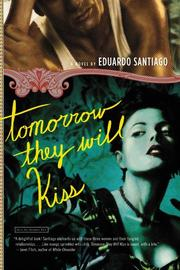 TOMORROW THEY WILL KISS by Eduardo Santiago
