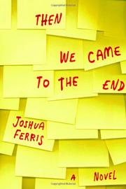 THEN WE CAME TO THE END by Joshua Ferris