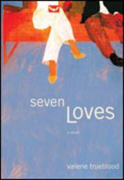 SEVEN LOVES by Valerie Trueblood