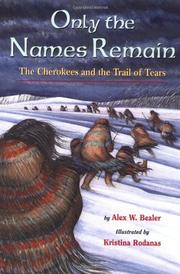 ONLY THE NAMES REMAIN: The Cherokees and the Trail of Tears by Alex W. Bealer
