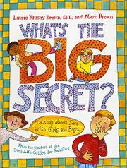 WHAT'S THE BIG SECRET? Talking About Sex with Girls and Boys by Laurie Krasny Brown