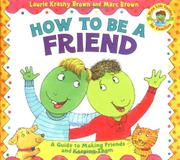 HOW TO BE A FRIEND by Laurie Krasny Brown