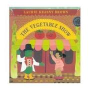 THE VEGETABLE SHOW by Laurie Krasny Brown