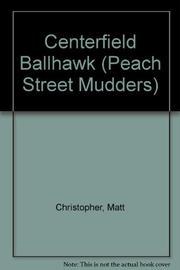 CENTERFIELD BALLHAWK by Matt Christopher