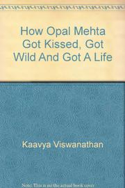 HOW OPAL MEHTA GOT KISSED, GOT WILD, AND GOT A LIFE by Kaavya Viswanathan