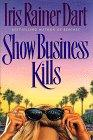 SHOW BUSINESS KILLS by Iris Rainer Dart