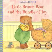 LITTLE BROWN BEAR AND THE BUNDLE OF JOY by Jane Dyer