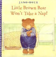 LITTLE BROWN BEAR WON'T TAKE A NAP! by Jane Dyer