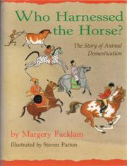 WHO HARNESSED THE HORSE? by Margery Facklam