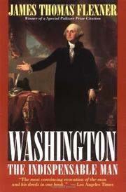 WASHINGTON: The Indispensable Man by James Thomas Flexner