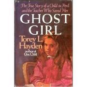 GHOST GIRL by Torey L. Hayden