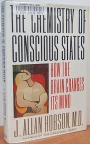 THE CHEMISTRY OF CONSCIOUS STATES by J. Allan Hobson