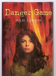 DANGER GAME by Julie Lawson