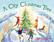 A CITY CHRISTMAS TREE by Rebecca Bond