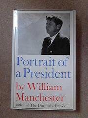 PORTRAIT OF A PRESIDENT by William Manchester