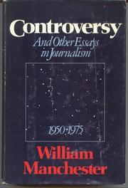 CONTROVERSY AND OTHER ESSAYS IN JOURNALISM, 1950-1975 by William Manchester