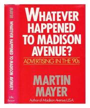 WHATEVER HAPPENED TO MADISON AVENUE? by Martin Mayer