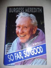SO FAR, SO GOOD by Burgess Meredith