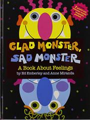 GLAD MONSTER, SAD MONSTER by Anne Miranda