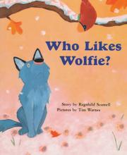 WHO LIKES WOLFIE? by Ragnhild Scamell